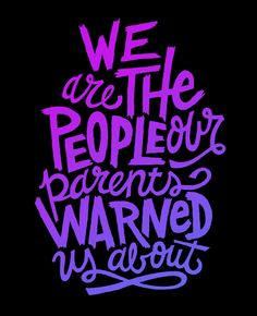 """""""We Are The People Our Parents Warned Us About"""". - Jimmy Buffet"""