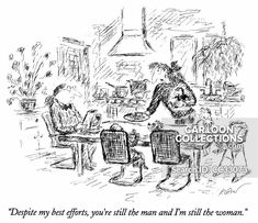"""""""Despite my best efforts, you're still the man and I'm still the woman."""" Political Cartoons, Funny Cartoons, New Yorker Cartoons, The New Yorker, Caricature, Poster Prints, Posters, Art Prints, Find Art"""