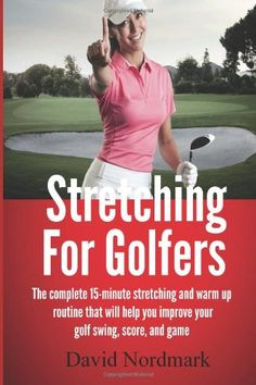 Stretching For Golfers: The complete 15-minute stretching and warm up routine that will help you improve your golf swing, score, and game. #lorisgolfshoppe