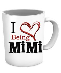 - Description - Mug Details - Shipping Details I Love Being a Mimi. 11oz mug Dishwasher and microwave safe Black mugs are a slightly softer black than it appears in the preview where the design is pri