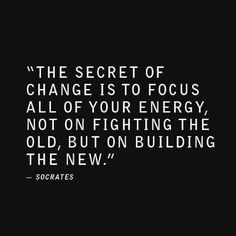 the+secret+of+change+is+to+focus+all+of+your+energy.jpg (403×403)