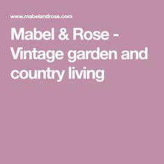 Mabel & Rose - Vintage garden and country living