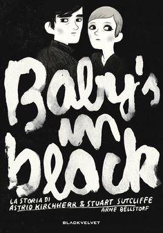 Baby's in black  La storia di Astrid Kirchherr & Stuart Sutcliffe  Arne Bellstorf    CM: 54690F  ISBN - EAN: 9788896197486    Pagine: 216  Formato cm: 16,5 x 24  Legatura: Brossura con bandelle    http://blackvelveteditrice.com/Baby-s-in-Black