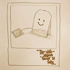 """:) Yo solo quiero hacer té feliz (My only wish is make """"tea"""" happy)"""