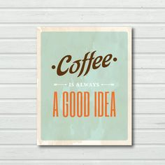 INSTANT DOWNLOAD. Printable Poster. Coffee is always a good idea. Kitchen wall decor. Food, coffee art print. Coffee poster. bar cart decor on Etsy, $5.00