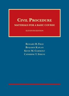 Civil Procedure, Materials for a Basic Course, 11th (University Casebook Series) (English and English Edition). Created by: Richard Field, Kevin Clermont, Benjamin Kaplan, Catherine Struve. This classic civil procedure casebook provides a detailed overview and in-depth coverage of the major problem areas, giving law students a solid and complete grounding. Its versatility allows the coursebook to serve the most profound civil procedure course as well as a modern compact course with...