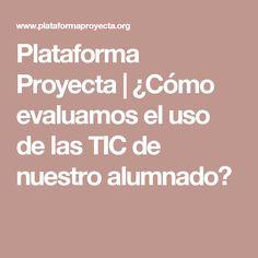 Plataforma Proyecta | ¿Cómo evaluamos el uso de las TIC de nuestro alumnado?