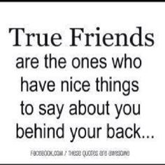 I am blessed in having true friends that I can trust and count on - through good times and bad.  I'm always there for you all!!!  Know this.