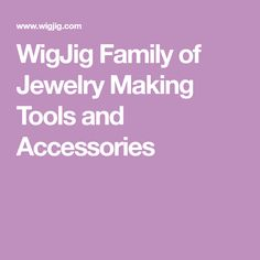 WigJig Family of Jewelry Making Tools and Accessories