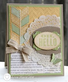 "Shabby ""Oh, Hello"" Card...with doily and chevron design...Anne Marie Hile: Stampin' Anne.  When on her blog, click on January 2013 to see the information on how she made this card."
