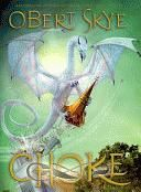 Choke, by Obert Skye (Pillagy series, bk 2) -- Using his renowned lack of common sense, fifteen-year-old Beck Phillips gets himself and his friends Kate and Wyatt embroiled in more dragon adventures, as they discover and hatch the last remaining dragon stone.