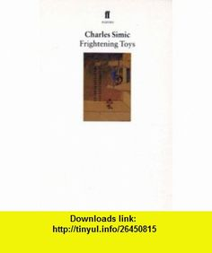 Frightening Toys (9780571173990) Charles Simic , ISBN-10: 0571173993  , ISBN-13: 978-0571173990 ,  , tutorials , pdf , ebook , torrent , downloads , rapidshare , filesonic , hotfile , megaupload , fileserve
