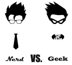 "Correct, except for the ""versus."" Most geeks have some nerd in them and vice versa."