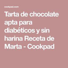 Tarta de chocolate apta para diabéticos y sin harina Receta de Marta - Cookpad