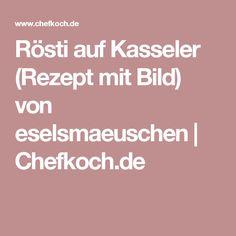 Rösti auf Kasseler (Rezept mit Bild) von eselsmaeuschen | Chefkoch.de
