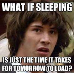 That's deep, Conspiracy Keanu.