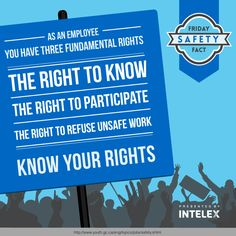 Intelex Friday Safety Fact –  Know Your Rights. You have three fundamental rights as an employee: The right to know, the right to participate; and the right to refuse unsafe work. You and your employer each have rights and responsibilities for creating a safe and healthy workplace. #intelex #FridaySafetyFact #rights #emplyeerights #unsafework #occupationalsafety #safety