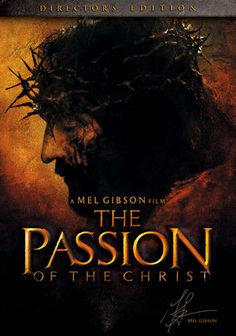 The Passion of the Christ - Starring Jim Caviezel as Jesus, Directed by Mel Gibson - One of the best movies I have ever seen.