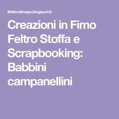 Creazioni in Fimo Feltro Stoffa e Scrapbooking: Babbini campanellini