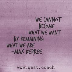INSPIRATION - EILEEN WE remaix Depree   Eileen West Life Coach, Life Coachion, inspirati quotes, quotes, daily quotes, self improvement, personal growth, creativity, creativity cheerleader, max depree quotes, max depree