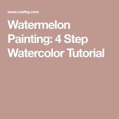 Watermelon Painting: 4 Step Watercolor Tutorial