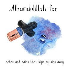 159: Alhamdulillah for aches and pains that wipe my sins away.  #AlhamdulillahForSeries