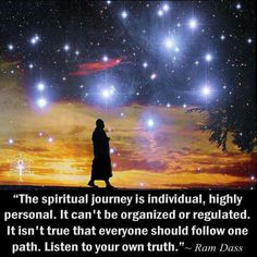 The spiritual journey is individual and highly personal.  ~ Ram Dass