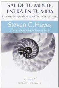 Sal de tu mente, entra en tu vida : la nueva terapia de aceptación y compromiso by Steven C Hayes; Spencer Smith http://ie.worldcat.org/title/sal-de-tu-mente-entra-en-tu-vida-la-nueva-terapia-de-aceptacion-y-compromiso/oclc/864337665&referer=brief_results