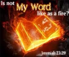 Jeremiah 23:29King James Version (KJV)  29 Is not my word like as a fire? saith the Lord; and like a hammer that breaketh the rock in pieces?