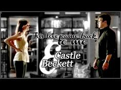 Castle & Beckett || ♫ This love came back to me