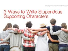 3 Ways to Write Stupendous Supporting Characters - Helping Writers Become Authors