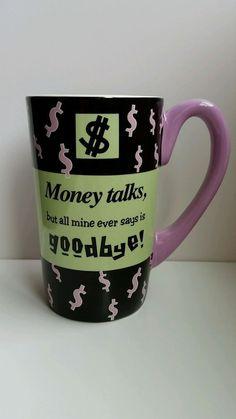 Coffee Cup 20 oz Money Talks But All Mine Ever Says Is Goodbye  Tall Mug Black #Ganz