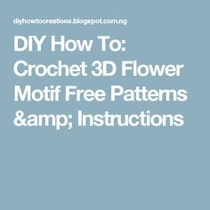 DIY How To: Crochet 3D Flower Motif Free Patterns & Instructions