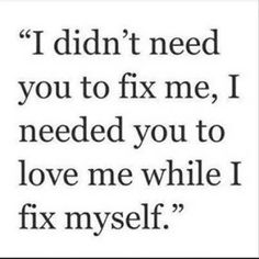 I can fix myself thanks. You need to work on yourself.  We both have baggage.  And that's okay as long as we are unpacking together.