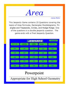 Geometry Powerpoint Jeopardy Game - Area from jamesrahn on TeachersNotebook.com -  (54 pages)  - This powerpoint jeopardy game is designed to review area concepts in geometry using the categories: area formulas, rectangles and parallelograms, triangles and trapezoids, circles, and hodge podge. Hi