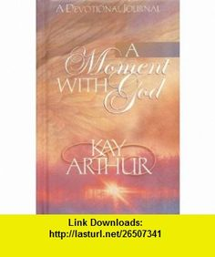 A Moment with God (9781565079953) Kay Arthur , ISBN-10: 1565079957  , ISBN-13: 978-1565079953 ,  , tutorials , pdf , ebook , torrent , downloads , rapidshare , filesonic , hotfile , megaupload , fileserve