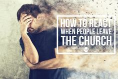 How to react when people leave the church. A great resource!