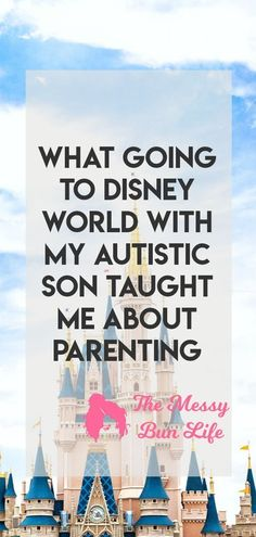 What Going To Disney World With My Autistic Son Taught Me About Parenting #autism #parenting #specialneeds