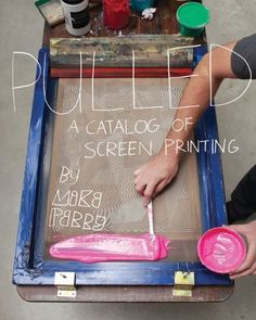 Pulled: A Catalog of Screen Printing Michael Perry