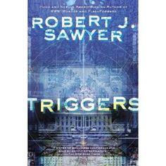 Sawyer, Robert J. 2012. Triggers. New York: Ace.