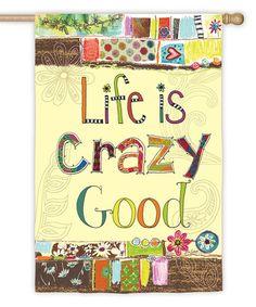 Look what I found on #zulily! 'Life Is Crazy Good' Sueded Garden Flag #zulilyfinds