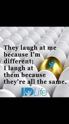 Quotes Discover They laugh at me because I& different; I laugh at them because they& all the same. Positive Mindset, Positive Quotes, Motivational Quotes, Inspirational Quotes, Strong Quotes, Quotable Quotes, Positive Thoughts, Deep Thoughts, Wisdom Quotes