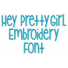 Hey Pretty Girl Embroidery Font Machine Embroidery Designs by JuJu
