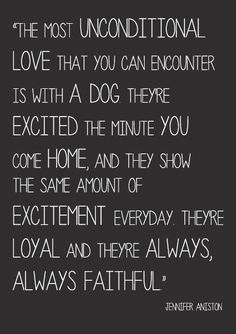 Jennifer Aniston quotes. Wisdom. Life quotes. Quotes about dogs. Friendship. Love.