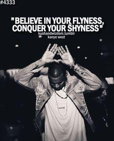 Thanks Kanye. See? I just gotta know I'm fly.. bahahaha