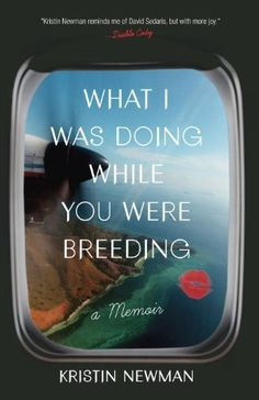 What I Was Doing While You Were Breeding: A Memoir, http://www.amazon.com/dp/0804137609/ref=cm_sw_r_pi_awdm_O5GUtb1Q6WR9N