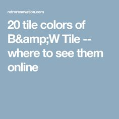 20 tile colors of B&W Tile -- where to see them online