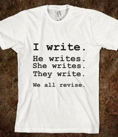 Always revise.  Great shirt to wear for the Standardized Writing Test day!!