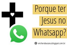Enchendo A Caixa: Por que ter Jesus no WhatsApp?