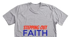 STEPPING OUT ON FAITH - Let the World Know that You Are Stepping Out on Faith. This T-shirt was designed for the person who is moving beyond the past and heading toward a greater future simply by stepping out on faith.  Make sure you and your loved ones start the new year on the right foot by stepping out on faith.